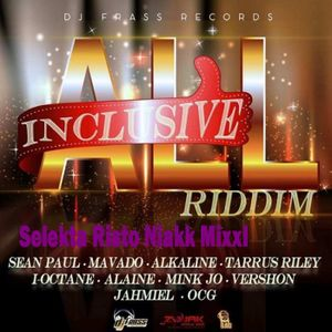 All Inclusive Riddim Mixxl S Risto Niakk