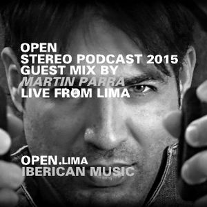OPEN / STEREO PODCAST 2015 / Guest Mix By DJ MARTIN PARRA / LIVE FROM LIMA / IBERICAN MUSIC