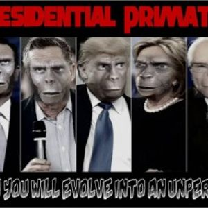 'PRESIDENTIAL PRIMATES: HOW YOU WILL EVOLVE INTO AN UNPERSON' - March 24, 2016