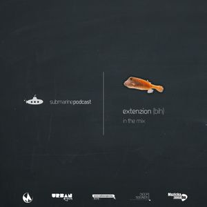 Submarine Podcast 013: Extenzion in the mix