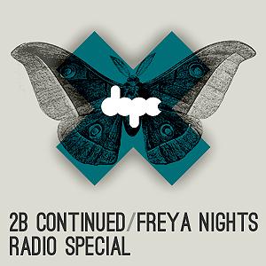 2B Continued/Freya Nights Radio Special