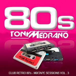 CLUB RETRO 80's - MIXTAPE SESSIONS VOL  3 - DJ TONY MEDRANO
