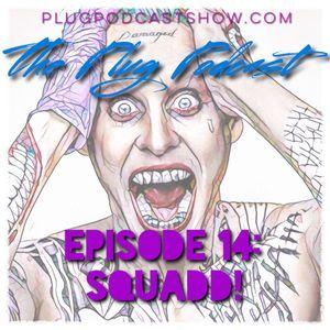 The Plug Podcast - Episode 14: SQUADDD!!!
