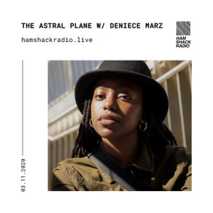 Hamshack Radio Pres: The Astral Plane w/Deniece Marz 03.11.2020