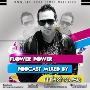 Flower Power Podcast 39 Mixed by MikeHouse