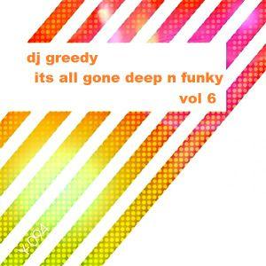 dj greedy - its all gone deep n funky vol 6