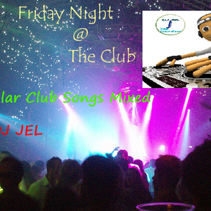 "DJ JEL PRESENTS ""FRIDAY NIGHT @ THE CLUB"""