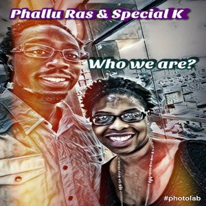 Phallu Ras & Special K: Who we Are