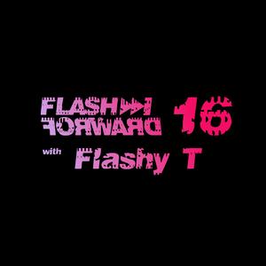 Flash Forward # 16 w. Flashy T