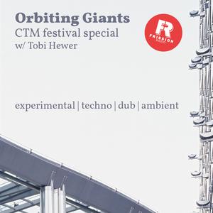Orbiting Giants #38 - CTM Festival Special
