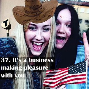 37. It's a business making pleasure with you