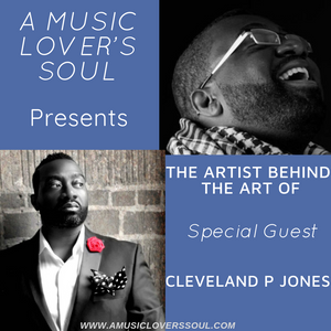 A Music Lover's Soul with Terea Presents The Artist Behind The Art of Cleveland P Jones 3-15-19