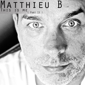 Matthieu B - This is me ( Part IX )