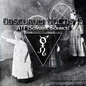 Obscurum Noctis 15 ∴ Akoustik Timbre Frekuency [Sombre Soniks]