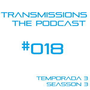 Transmissions: The Podcast #018 Seasson 3
