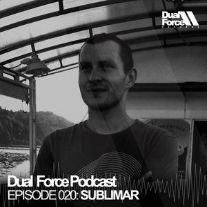 Sublimar - Dual Force Podcast Episode #020