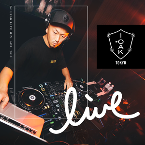 DJ LEAD LIVE MIX at 1OAK TOKYO (April 20th 2019)
