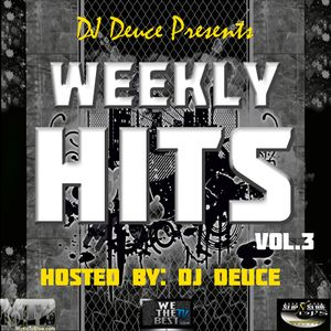 Weekly Hits Vol.3 Mixtape LONG MIX Hosted By: DJ Deuce