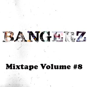 Bangerz - Mixtape Vol 8 (FREE DOWNLOAD)