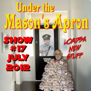 Under the Mason's Apron Show#17 July 2012