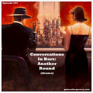 Episode #54 - Conversations In Bars: Another Round (drama)