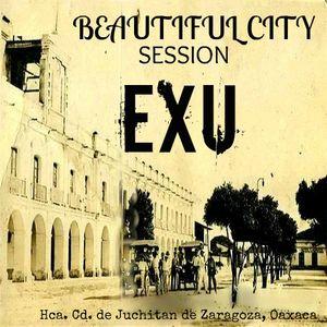 Beautiful City Session (Hca. Cd. de Juchitan de Zaragoza, Oaxaca) - EXU