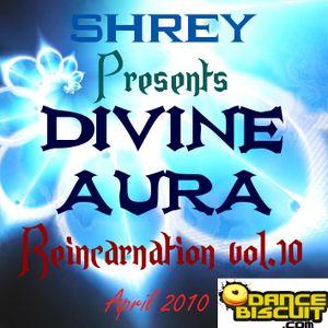 Shrey Pres. Divine Aura - Reincarnation Vol.10