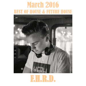BEST OF HOUSE & FUTURE HOUSE MARCH 2016