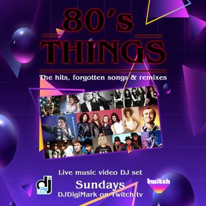 80's Things - DJ DigiMark LIVE May 9, 2020 on twitch.tv/DJDigiMark