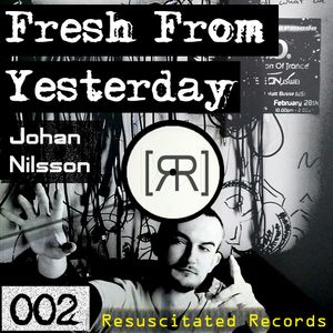 Resuscitated Records pres Fresh From Yesterday 002 w/ Johan Nilsson