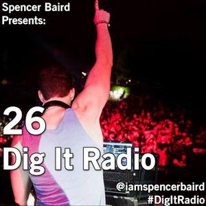 Spencer Baird Presents - Dig It Radio Episode 26