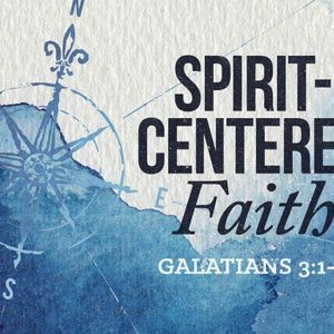 Spirit-Centered Faith [Galatians 3:1-5]