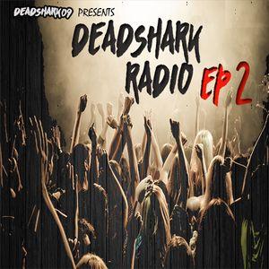 Deadshark09 Presents Deadshark Radio Episode 2