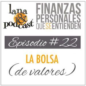 La bolsa (de valores). Podcast #22