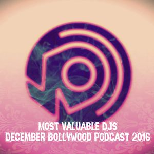 Most Valuable DJs - December Bollywood Podcast 2016