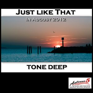 Just Like That inAugust 20 12 By Tone Deep ( Exclusive set for Antenna 5 Radio Macedonia )