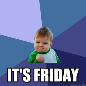 Its Friday !