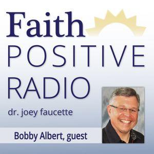 Faith Positive Radio: Bobby Albert