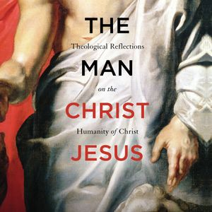 Bruce Ware | The Man Jesus Christ
