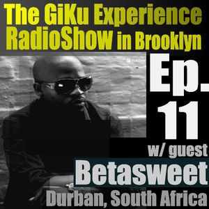 Ep. 11 w/Betasweet (Durban, South Africa): The GKERS in Brooklyn