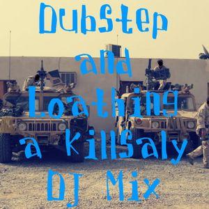 Dubstep and Loathing: a killsaly DJ Mix