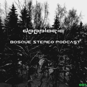 Deeplogic - Bosque Stereo Podcast 001