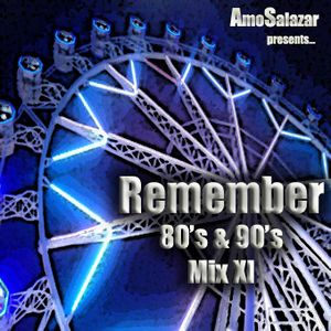 Remember 80's & 90's Mix XI (by AmoSalazar)