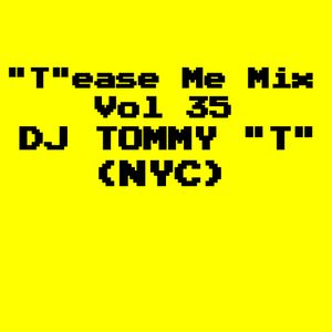 """T""ease Me Mix Vol 35 -DJ TOMMY ""T"" (NYC) Nov 2018"