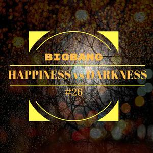 Bigbang - Happiness Vs Darkness #26 (20-12-2016)