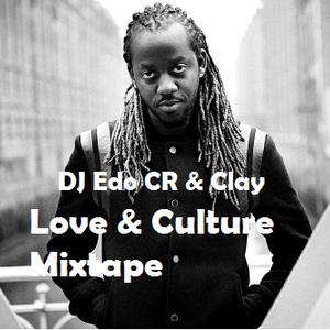 DJ Edo CR & Clay - Love & Culture Mixtape