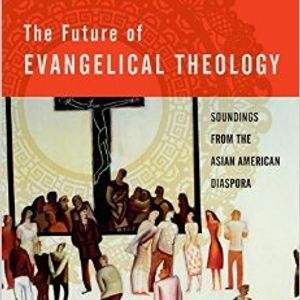 Amos Yong | The Future of Evangelical Theology: Soundings from the Asian American Diaspora