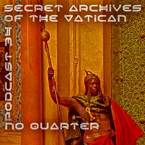 No Quarter - Secret Archives of the Vatican Podcast 34