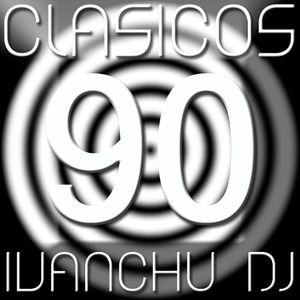 CLÁSICOS 90 - IVANCHU DJ