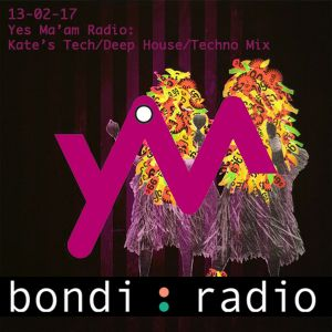 Yes Ma'am Radio 13-02-17: Kate's Tech/Deep House/Techno Mix